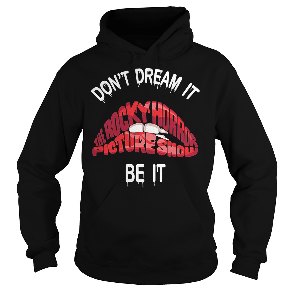 Lips bite Don't dream it The rocky horror picture show be it Shirt Hoodie