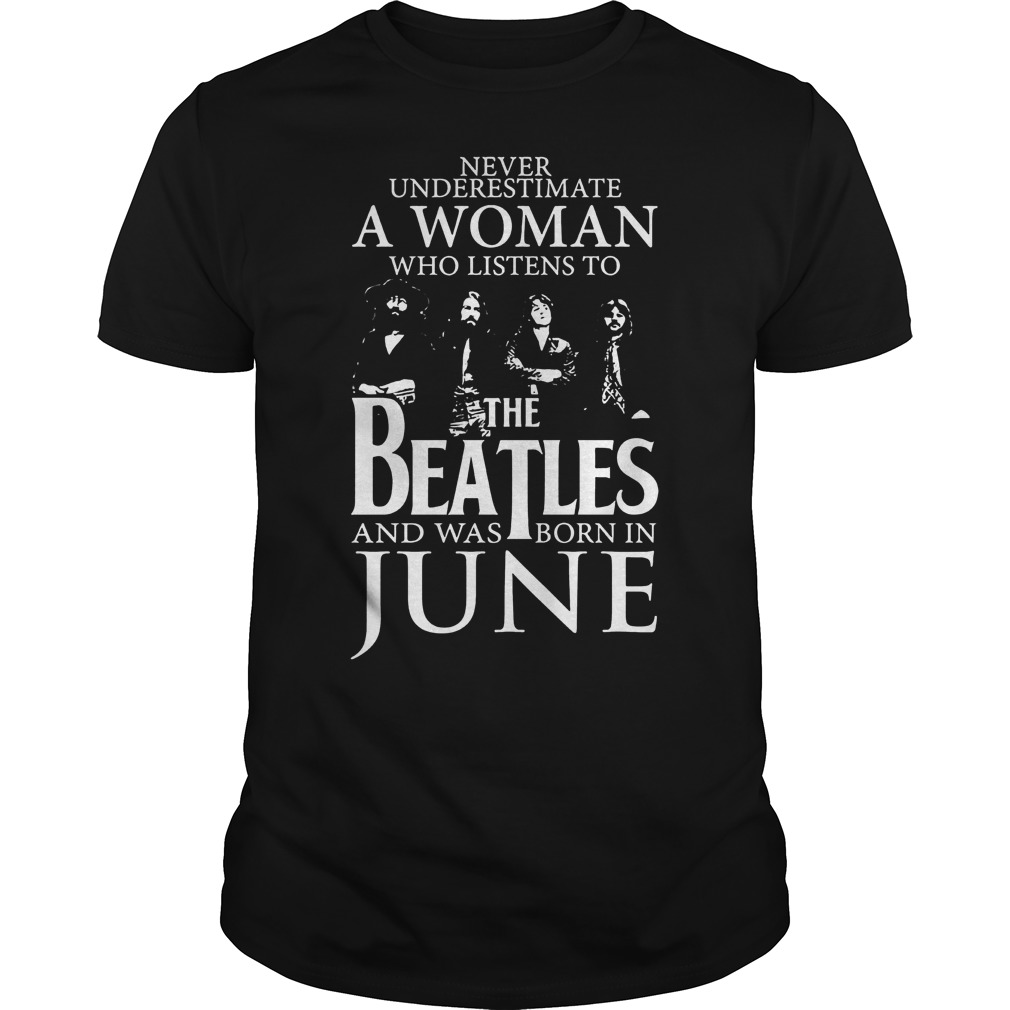 Never underestimate a woman the Beatles and was born in june shirt