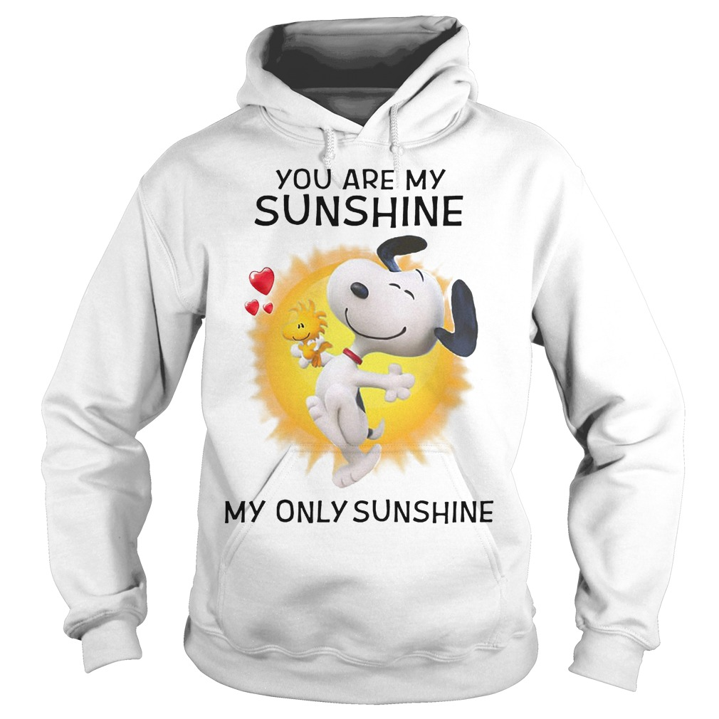 Snoppy you are my sunshine my only sunshine shirt Hoodie