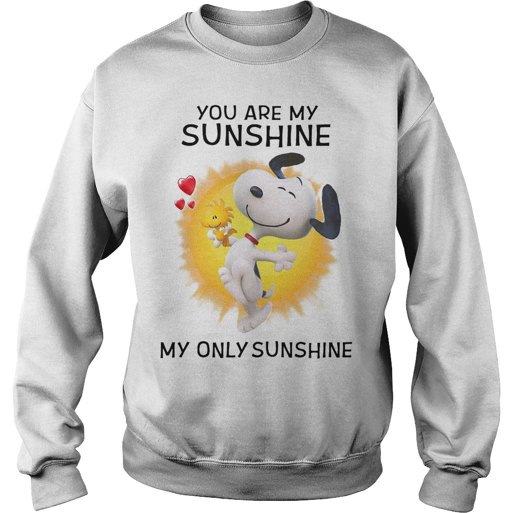 Snoppy you are my sunshine my only sunshine shirt Sweatshirt Unisex