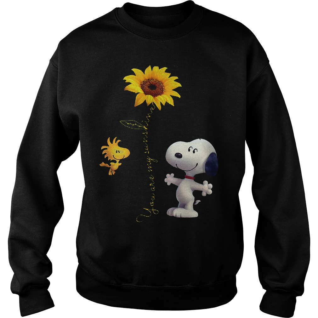 Sunflowers and Snoopy You are my sunshine Shirt Sweatshirt Unisex
