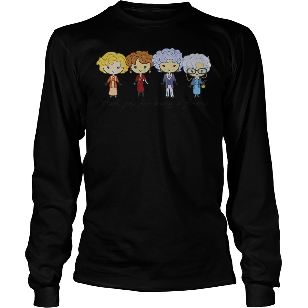 Thank you for being a friend the Golden girls Shirt Longsleeve Tee Unisex