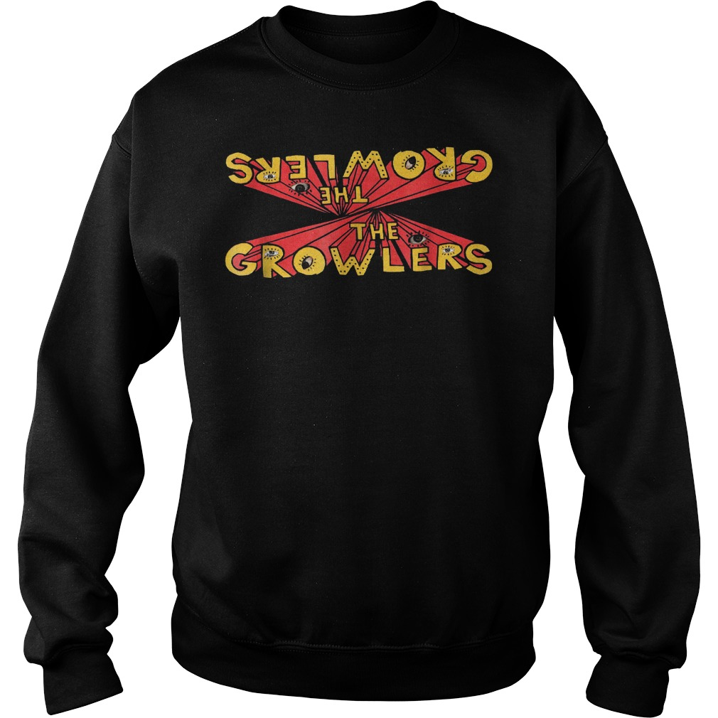The Growlers Shirt Sweatshirt Unisex
