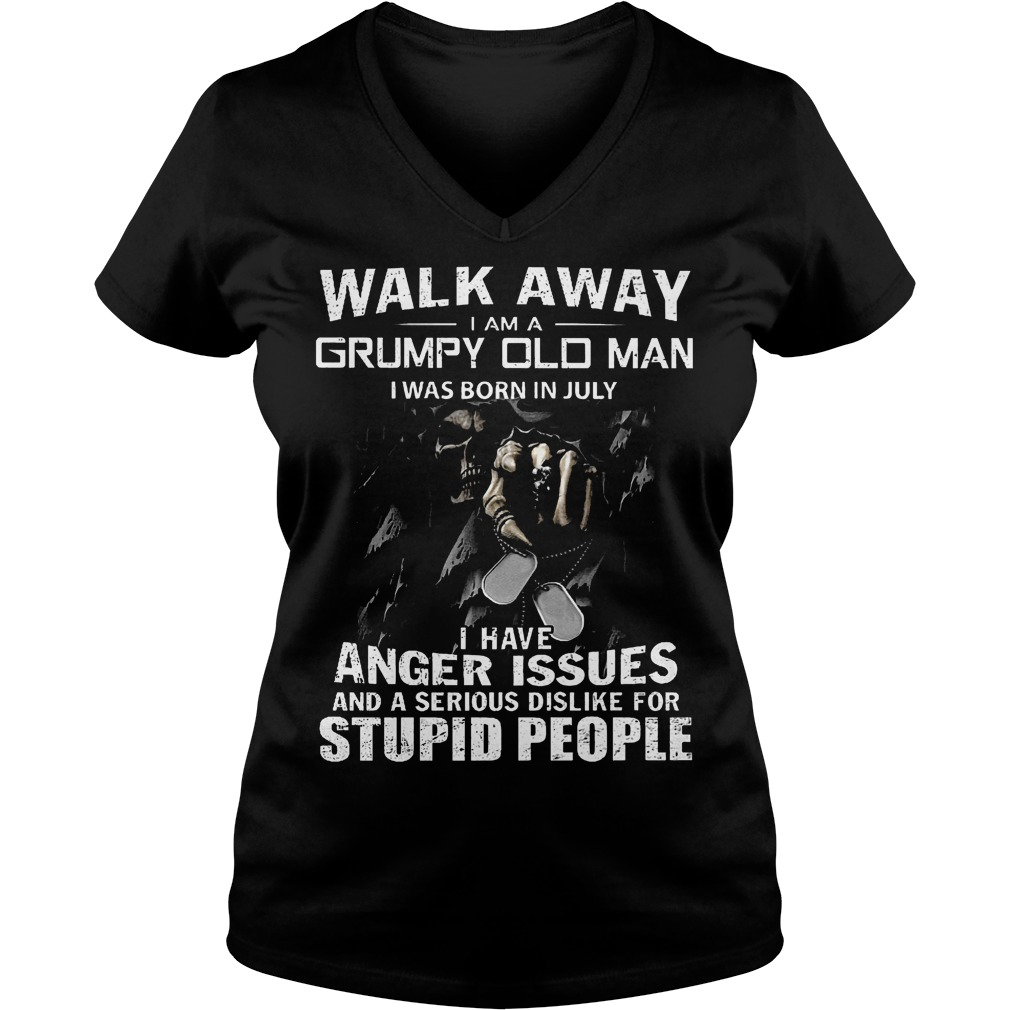 Walk away i am a grumpy old man i was born in july I have anger issues and a serious dislike for stupid people shirt Ladies V-Neck