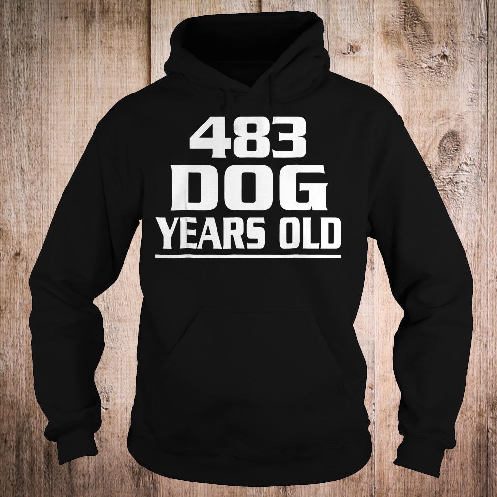 483 dog years old shirt Hoodie