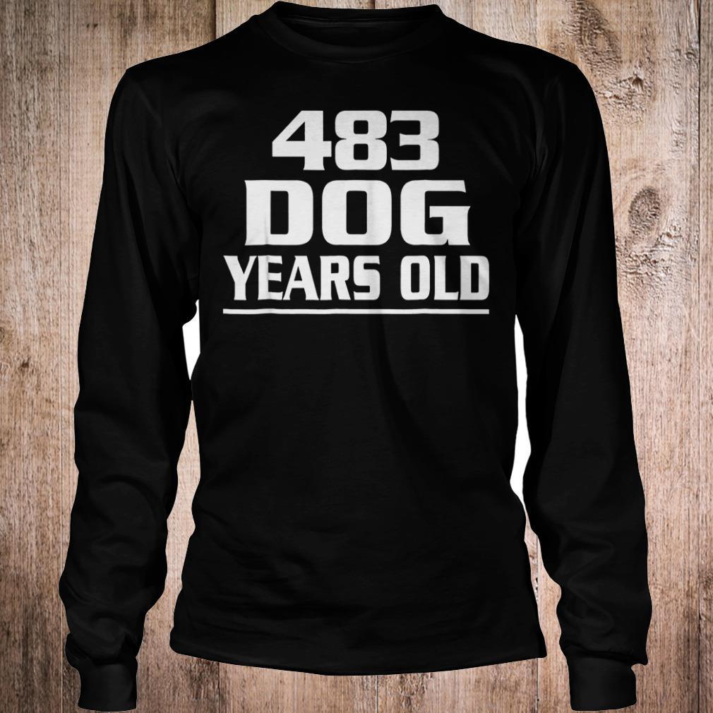 483 dog years old shirt Longsleeve Tee Unisex