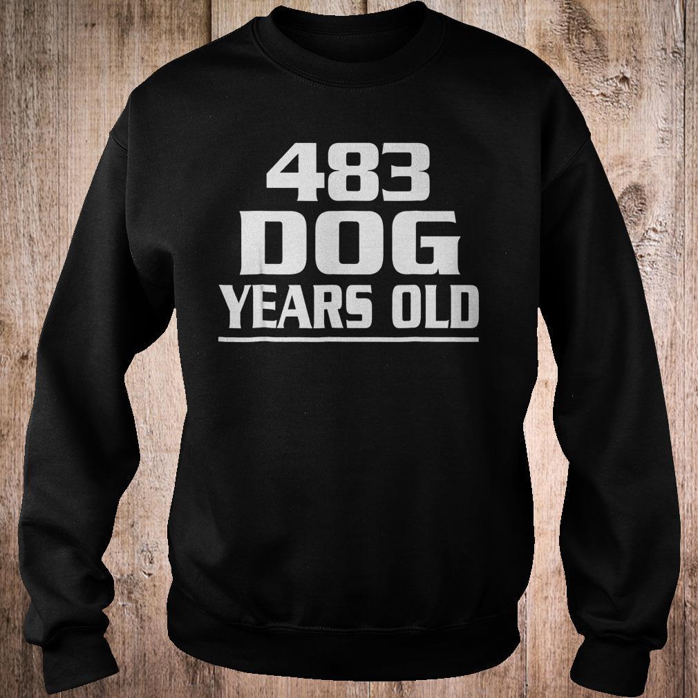 483 dog years old shirt Sweatshirt Unisex