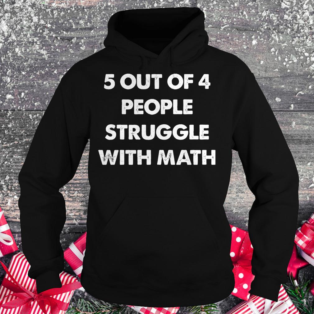 5 out of 4 people struggle with math shirt Hoodie