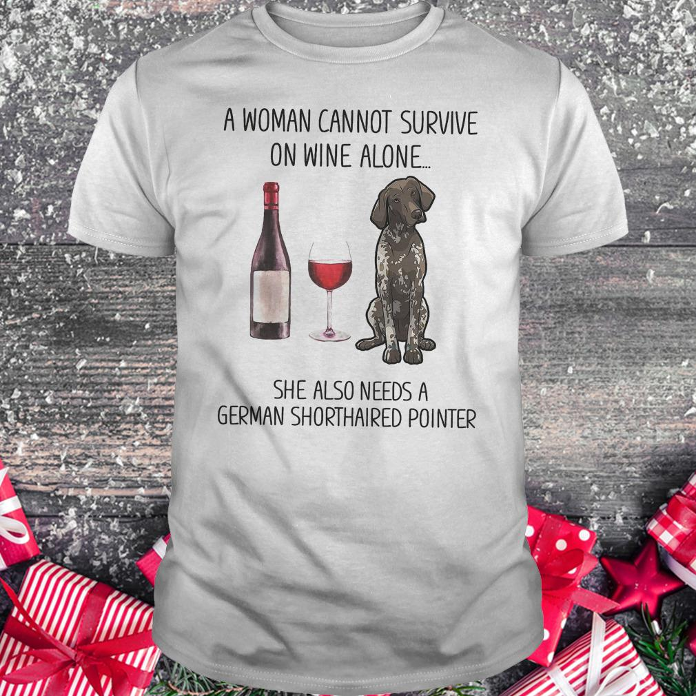A woman cannot survive on wine alone she also needs a German shorthaired pointer shirt