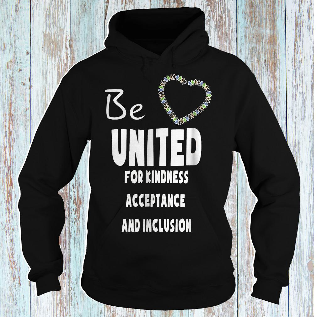 Be United For Kindness Acceptance And Inclusion Shirt Hoodie.jpg