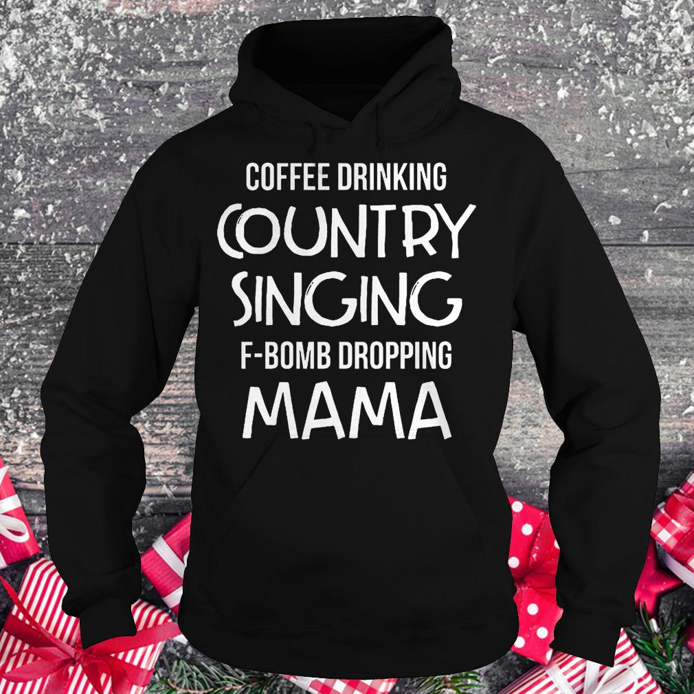 Coffee drinking country singing F-Bomb dropping mama shirt Hoodie