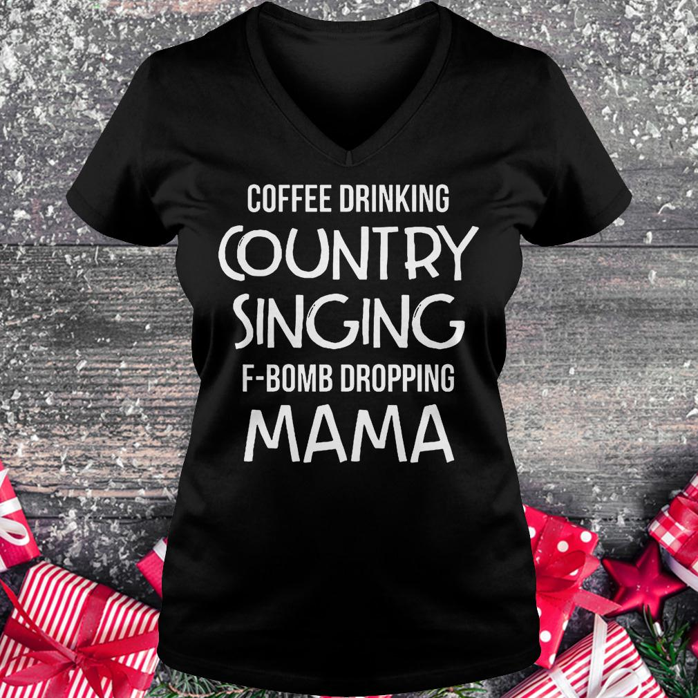 Coffee drinking country singing F-Bomb dropping mama shirt Ladies V-Neck