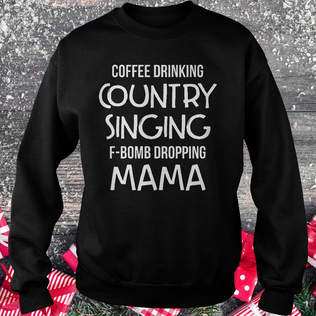 Coffee drinking country singing F-Bomb dropping mama shirt Sweatshirt Unisex