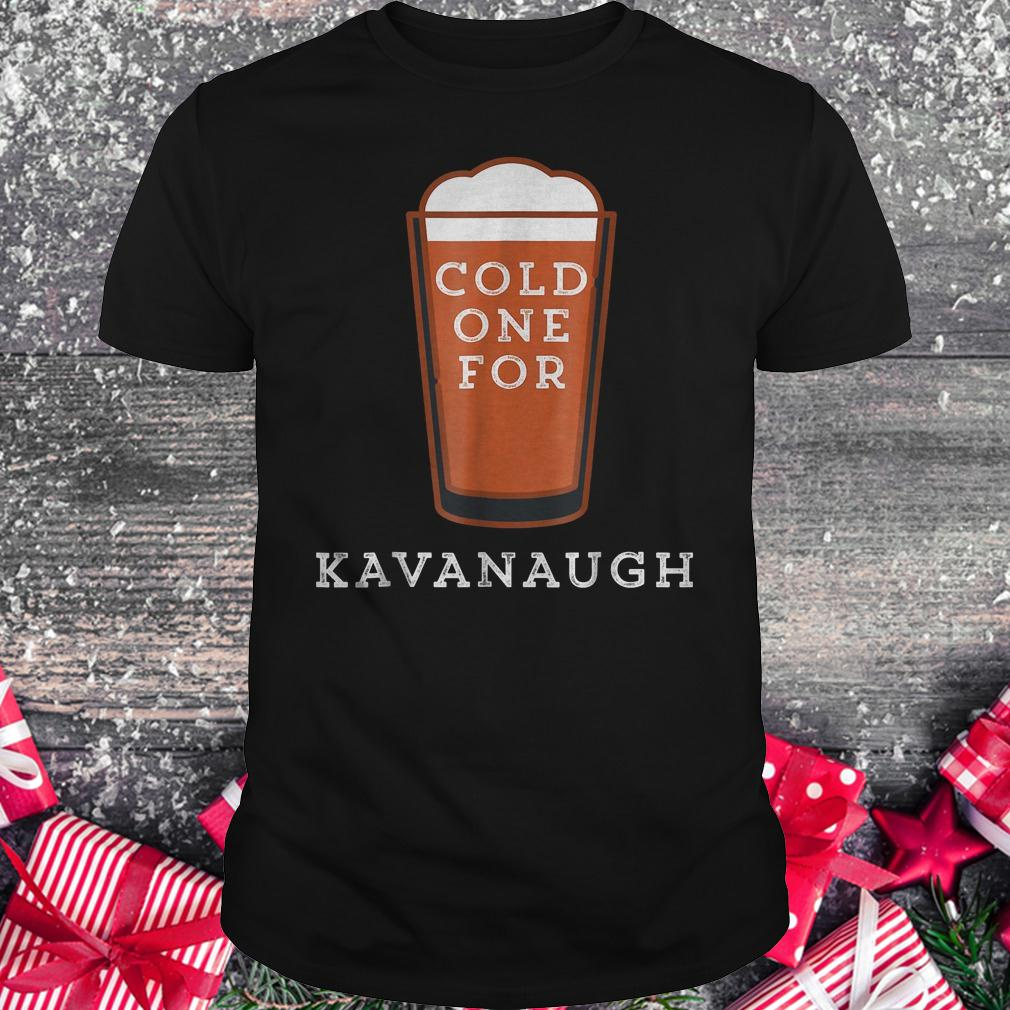 Cold one for Kavanaugh shirt