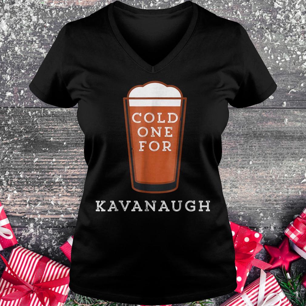 Cold one for Kavanaugh shirt Ladies V-Neck
