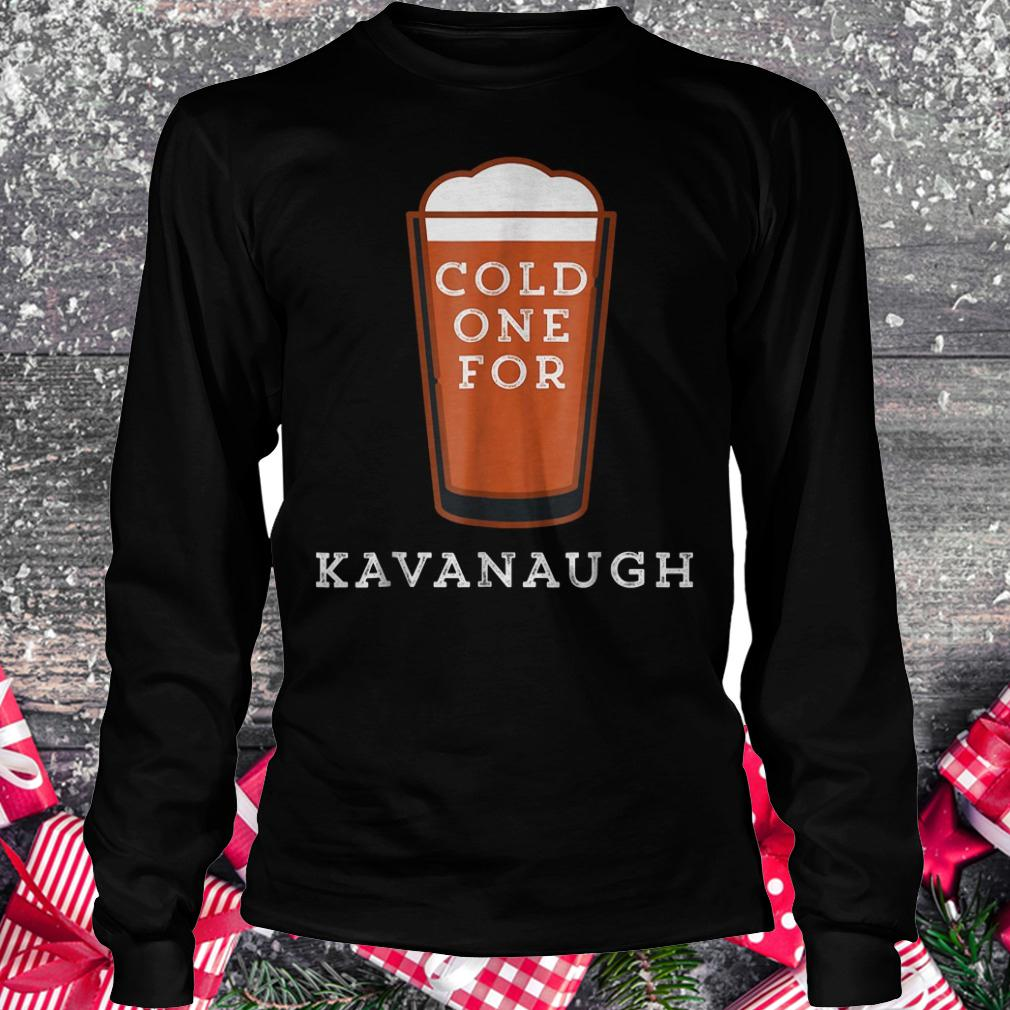 Cold one for Kavanaugh shirt Longsleeve Tee Unisex