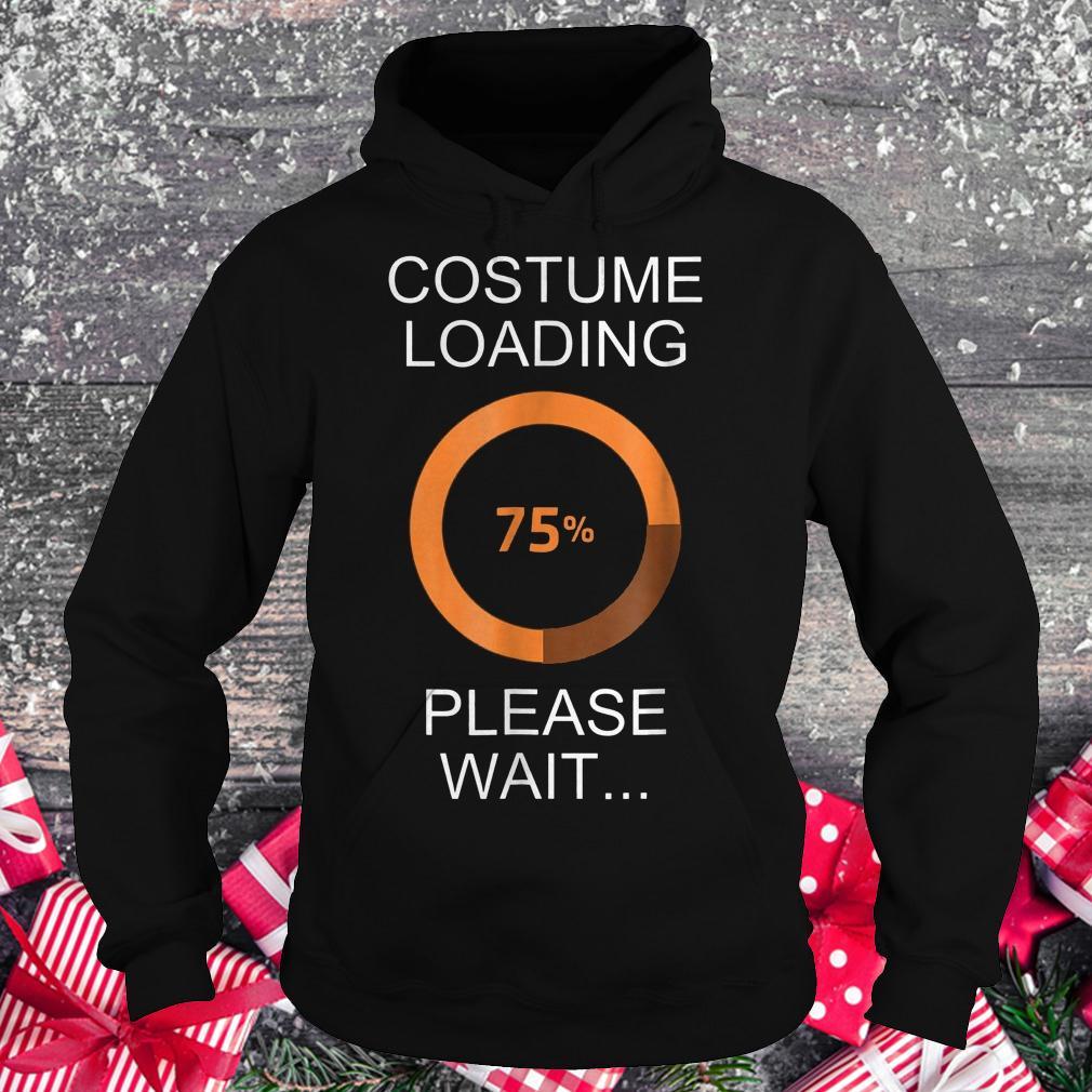 Costume loading please wait shirt Hoodie
