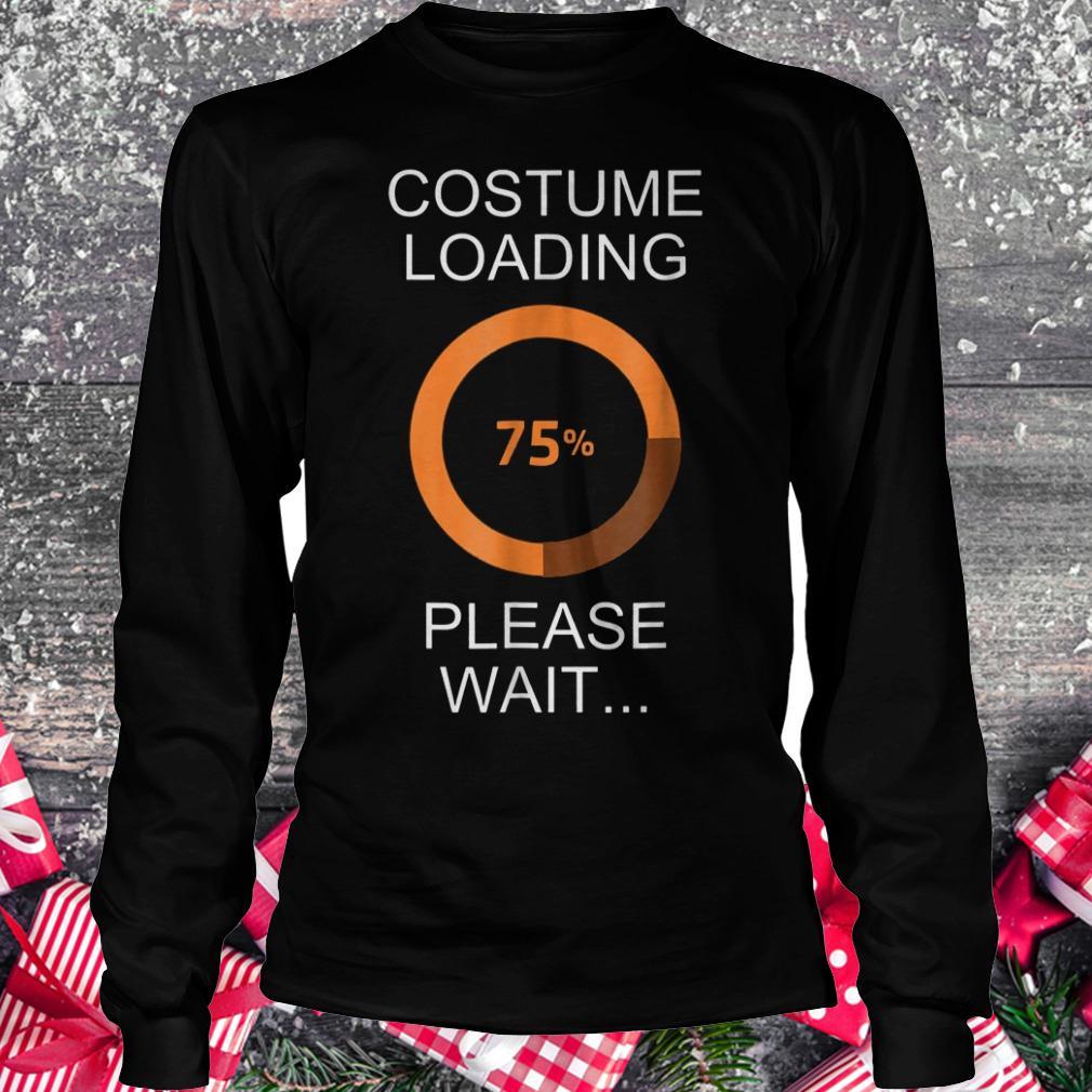 Costume loading please wait shirt Longsleeve Tee Unisex