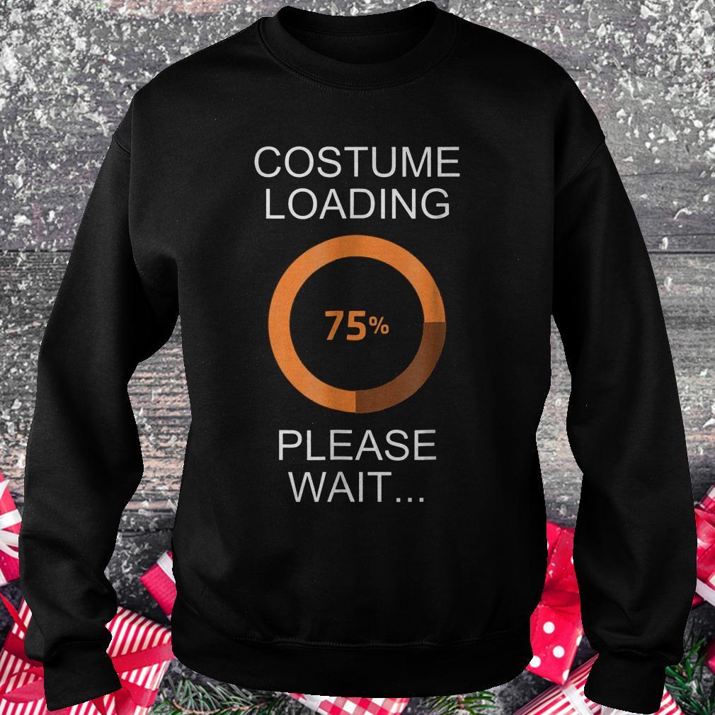 Costume loading please wait shirt Sweatshirt Unisex