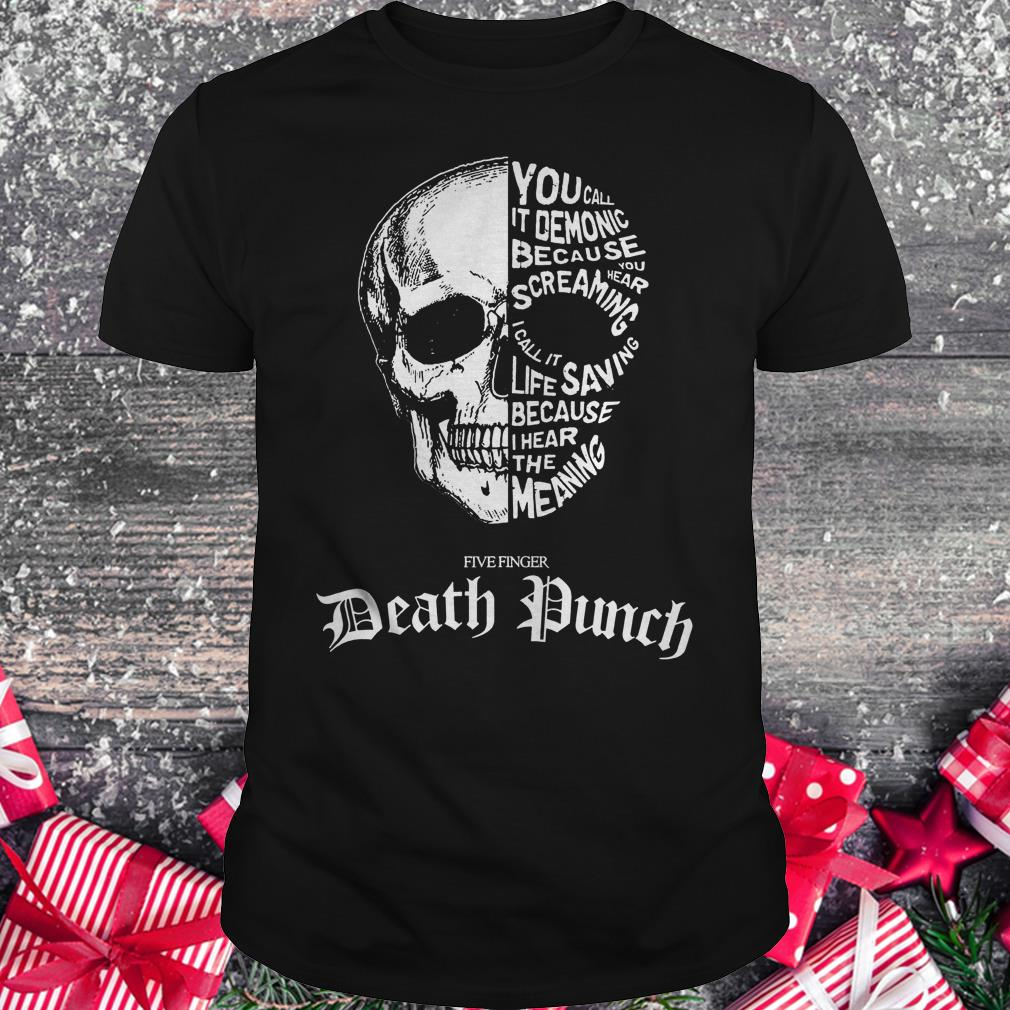 Death punch skull you call it demonic because you hear screaming shirt