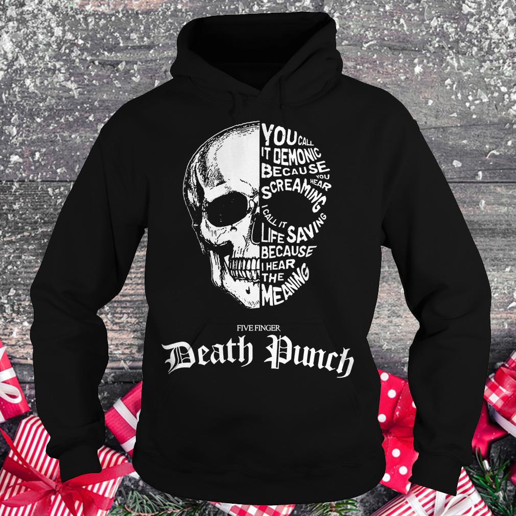 Death punch skull you call it demonic because you hear screaming shirt Hoodie