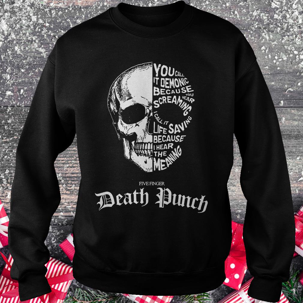 Death punch skull you call it demonic because you hear screaming shirt Sweatshirt Unisex