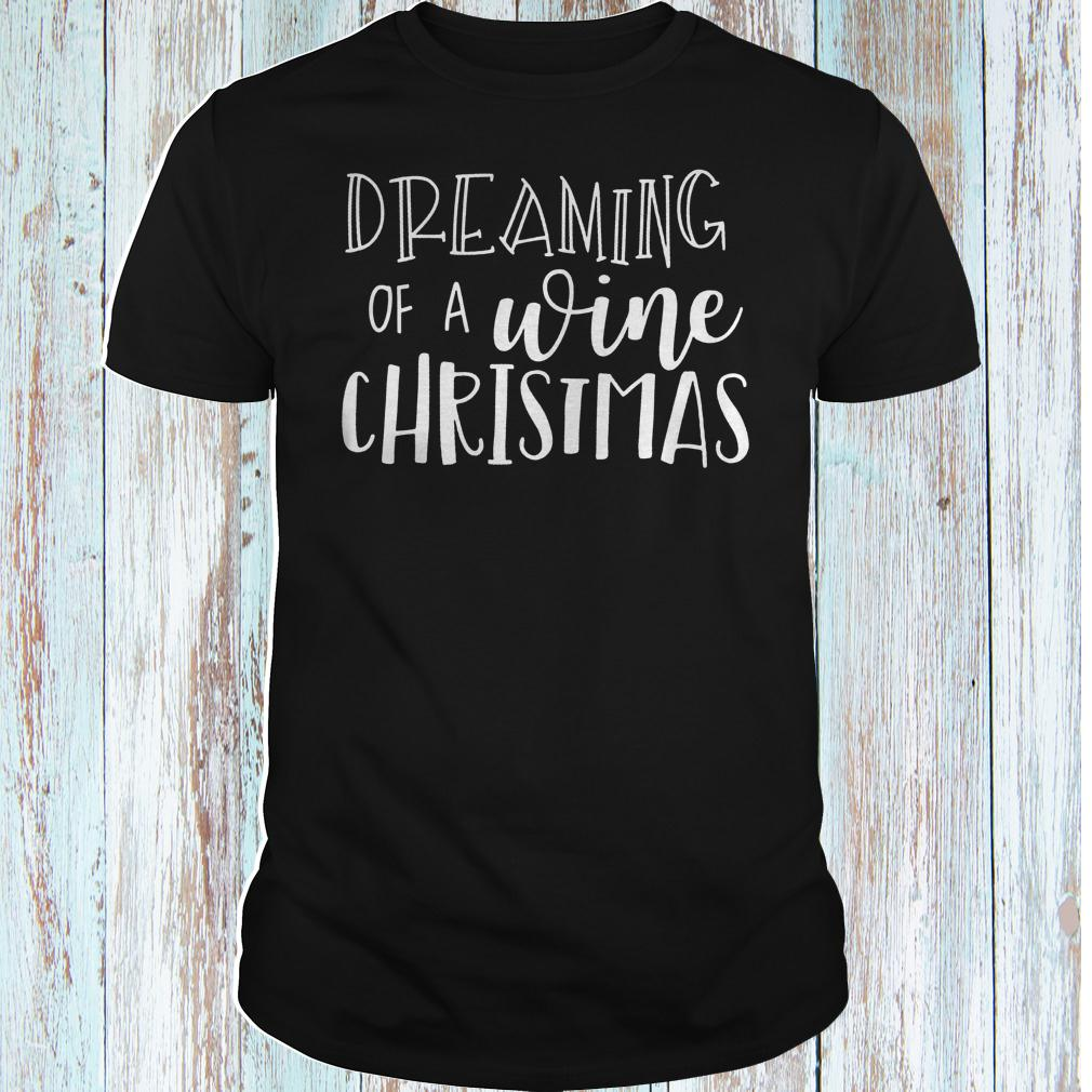 Dreaming of a wine Christmas shirt