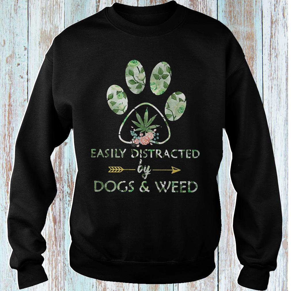 Easily distracted by dogs and weed dog paw shirt Sweatshirt Unisex