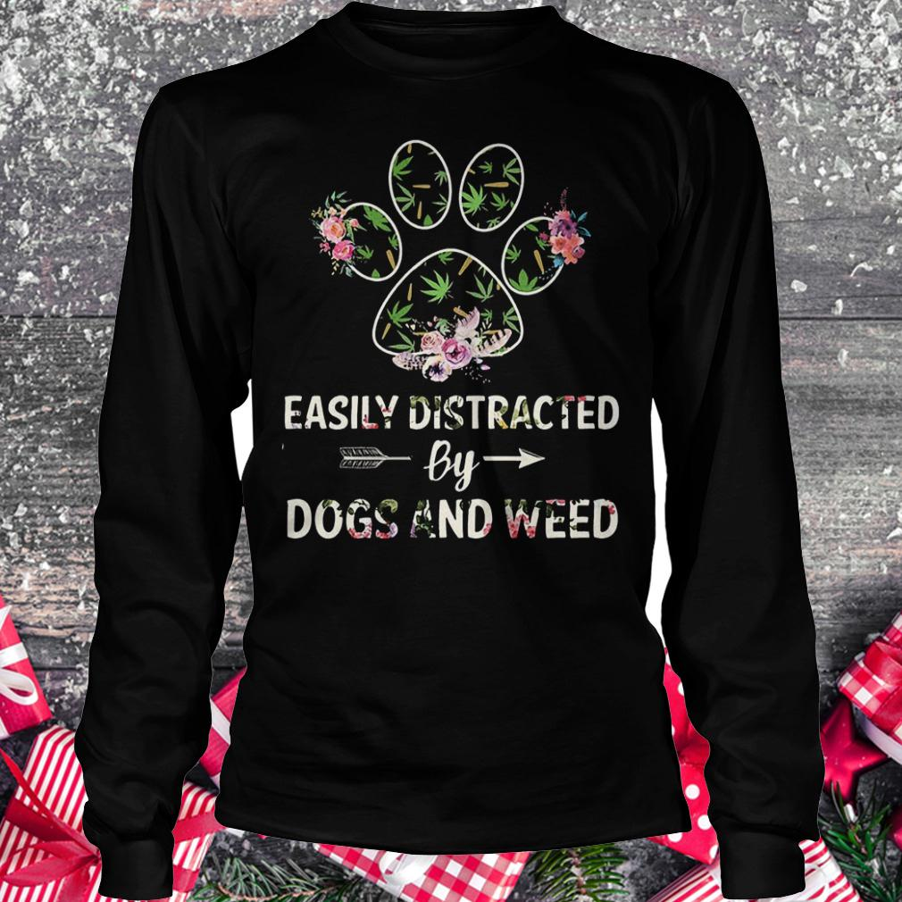 Easily distracted by dogs and weed shirt Longsleeve Tee Unisex