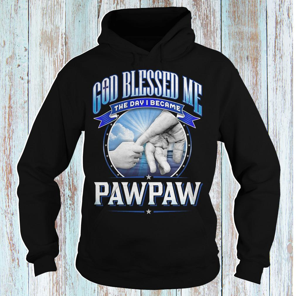God blessed me the day i became pawpaw shirt Hoodie