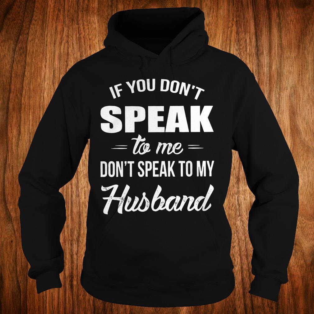 Hot If you speak to me don't speak to my husband shirt Hoodie
