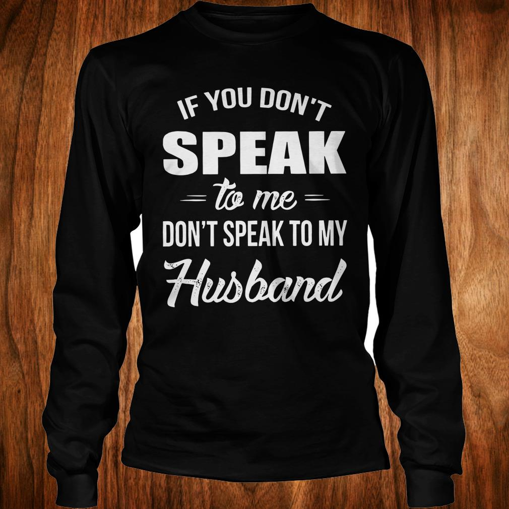 Hot If you speak to me don't speak to my husband shirt