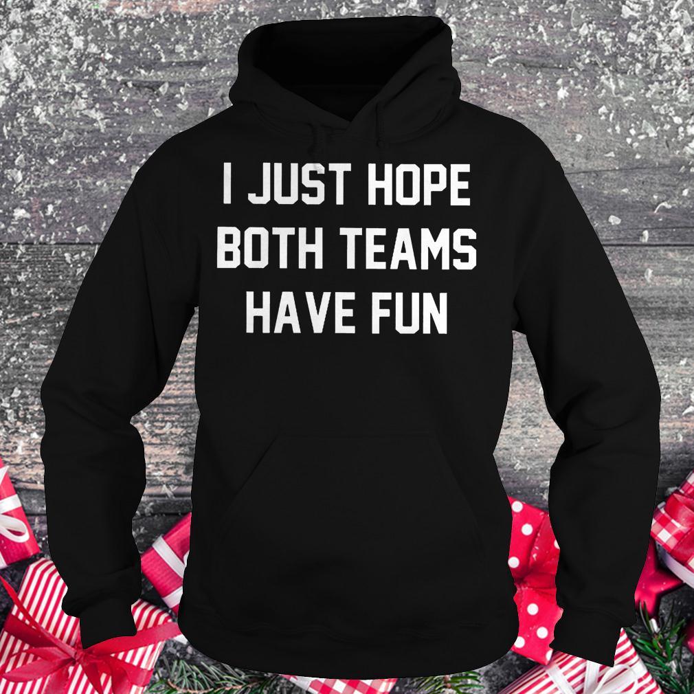 I just hope both teams have fun shirt Hoodie