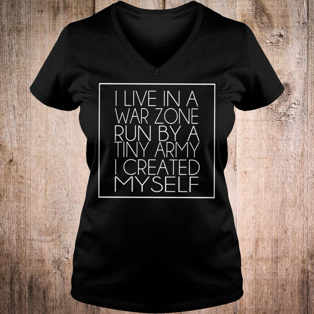 I live in a war zone run by a tiny army i created myself shirt Ladies V-Neck