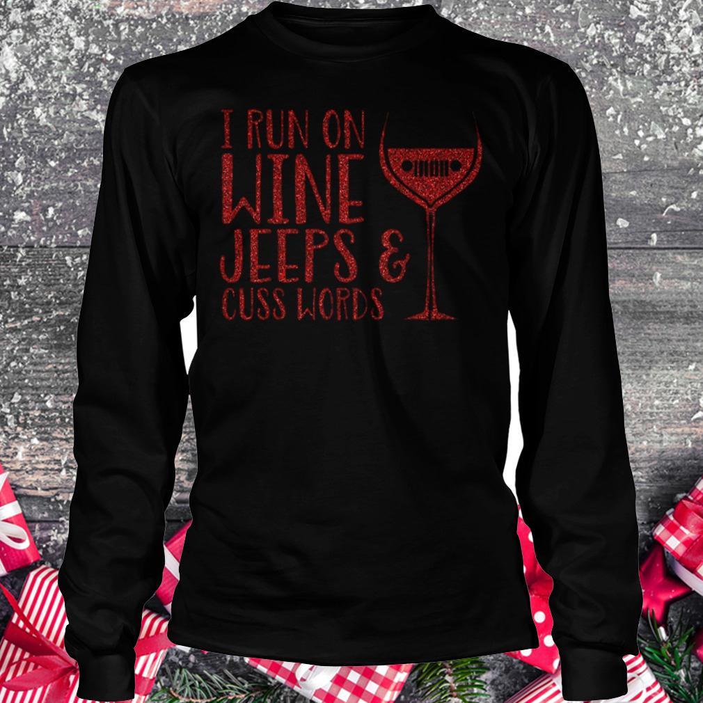 I run on wine Jeeps and cuss words shirt Longsleeve Tee Unisex