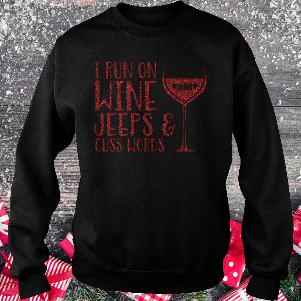 I run on wine Jeeps and cuss words shirt Sweatshirt Unisex