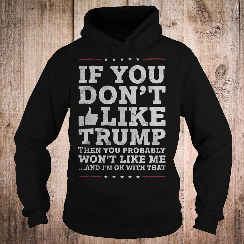 If you don't like Trump then you probably won't like me shirt Hoodie