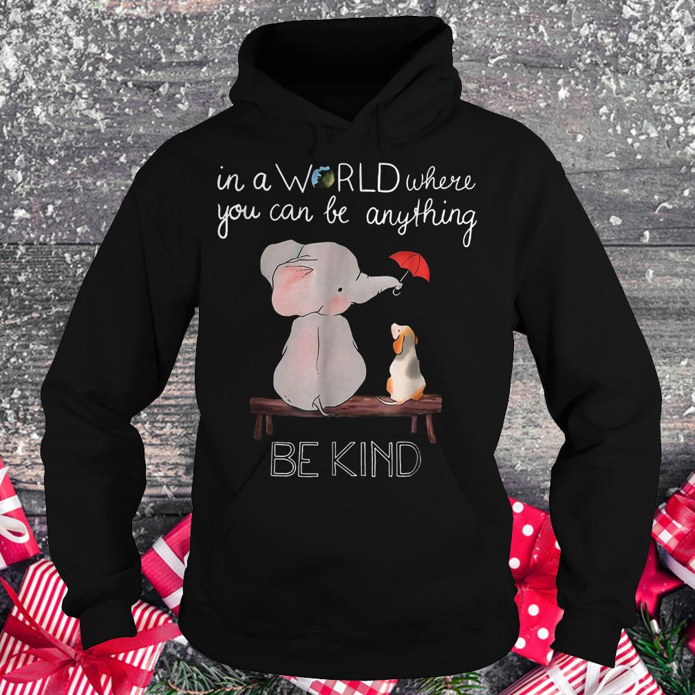 In a world where you can be anything be kind elephant shirt Hoodie