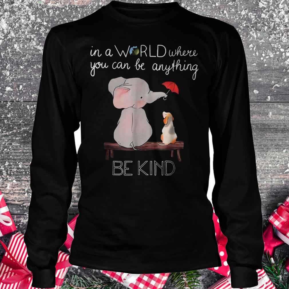 In a world where you can be anything be kind elephant shirt Longsleeve Tee Unisex