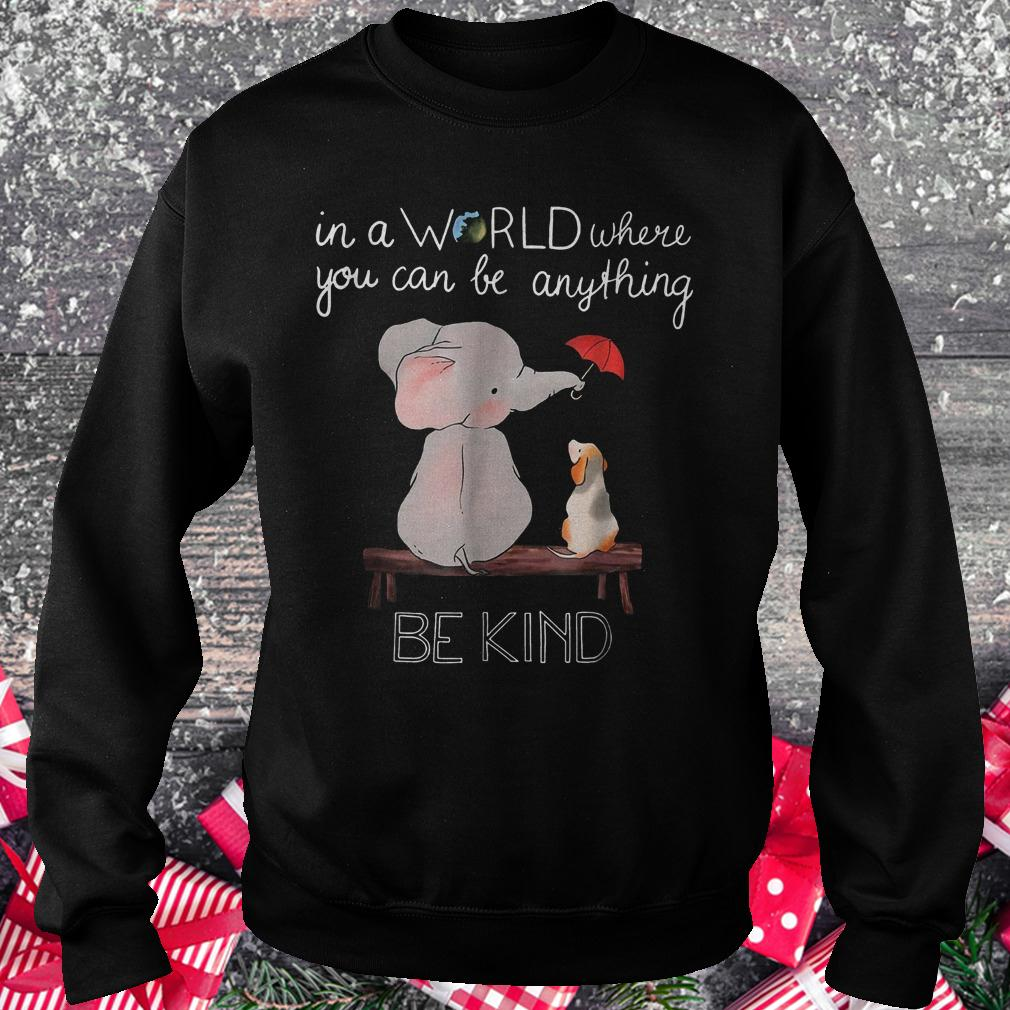 In a world where you can be anything be kind elephant shirt Sweatshirt Unisex