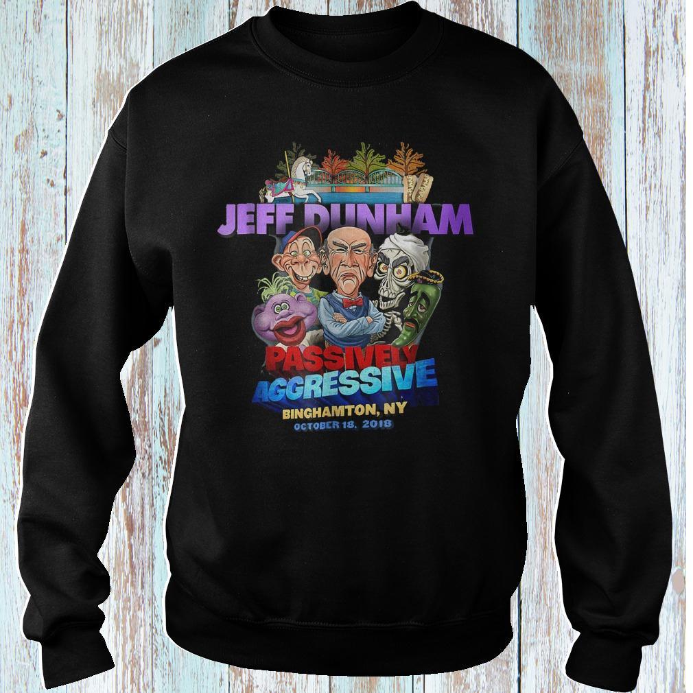 Jeff Dunham passively aggressive Binghamton NY shirt Sweatshirt Unisex