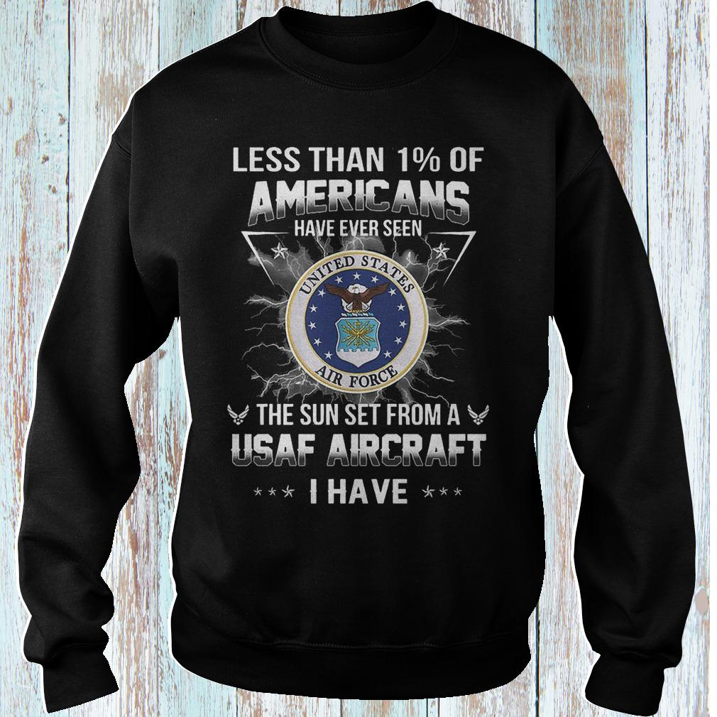 Less than 1% of Americans have ever seen the sun set from a USAF shirt Sweatshirt Unisex