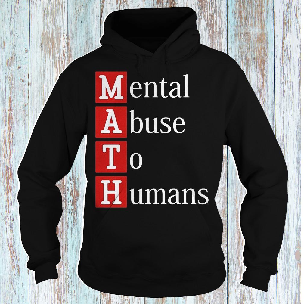 MATH mental abuse to humans shirt Hoodie