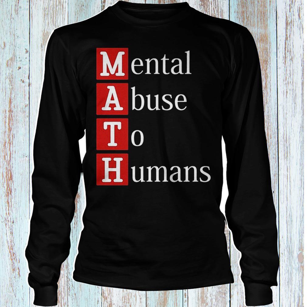 MATH mental abuse to humans shirt Longsleeve Tee Unisex
