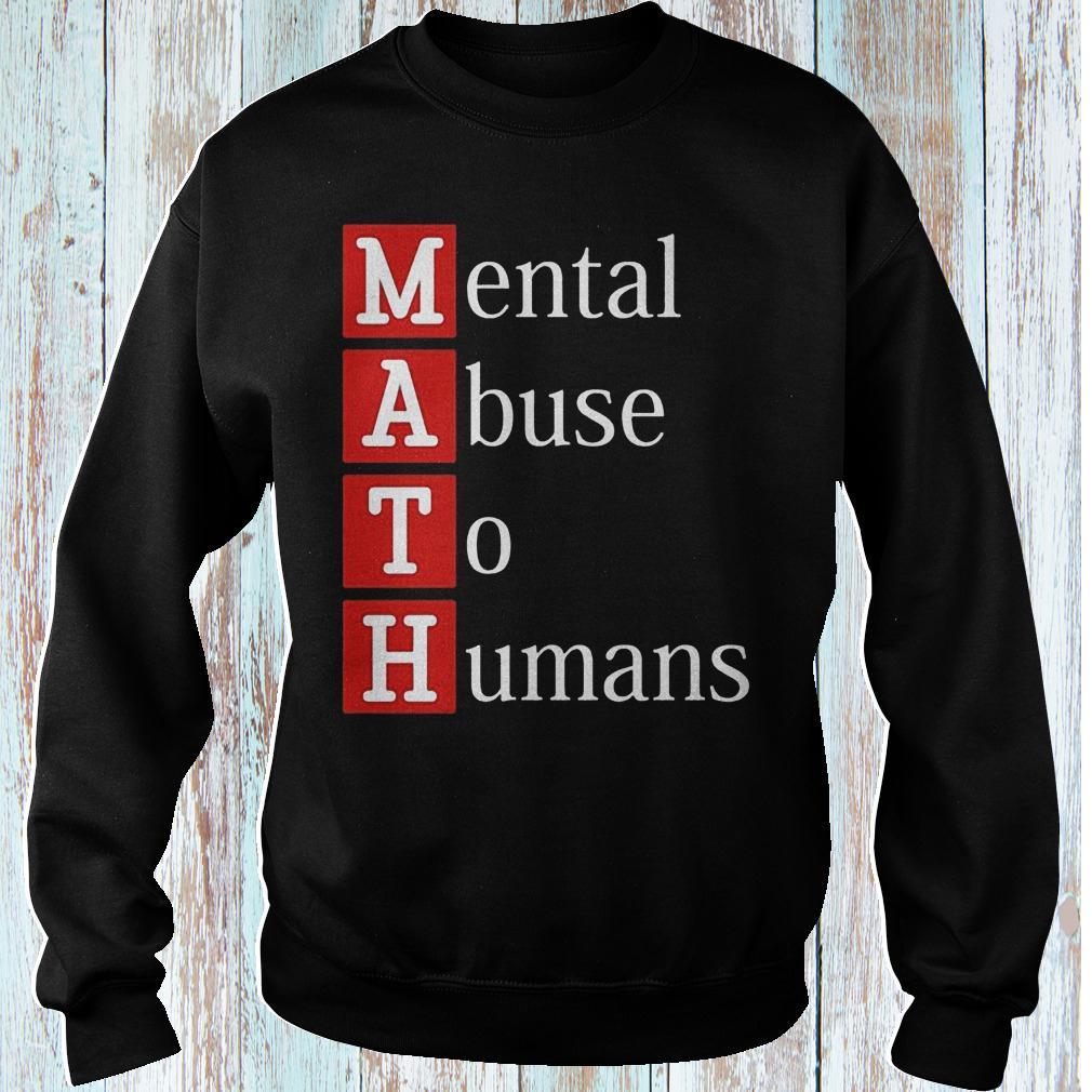 MATH mental abuse to humans shirt Sweatshirt Unisex