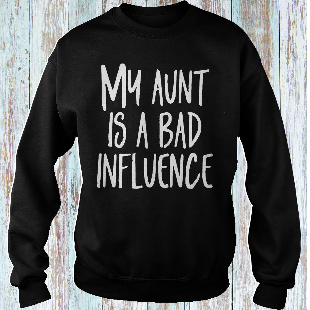 My aunt is a bad influence Niece and Nephew shirt Sweatshirt Unisex