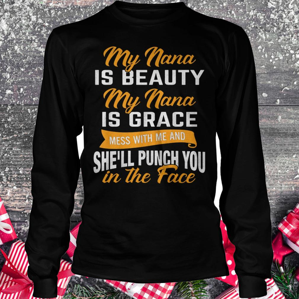 My nana is beauty my nana is grace mess with me and she'll punch you in the face shirt Longsleeve Tee Unisex