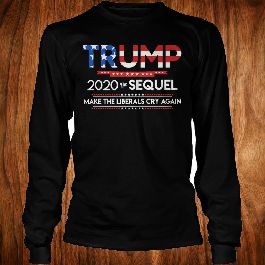 Official Trump 2020 the sequel make the librals cry again shirt