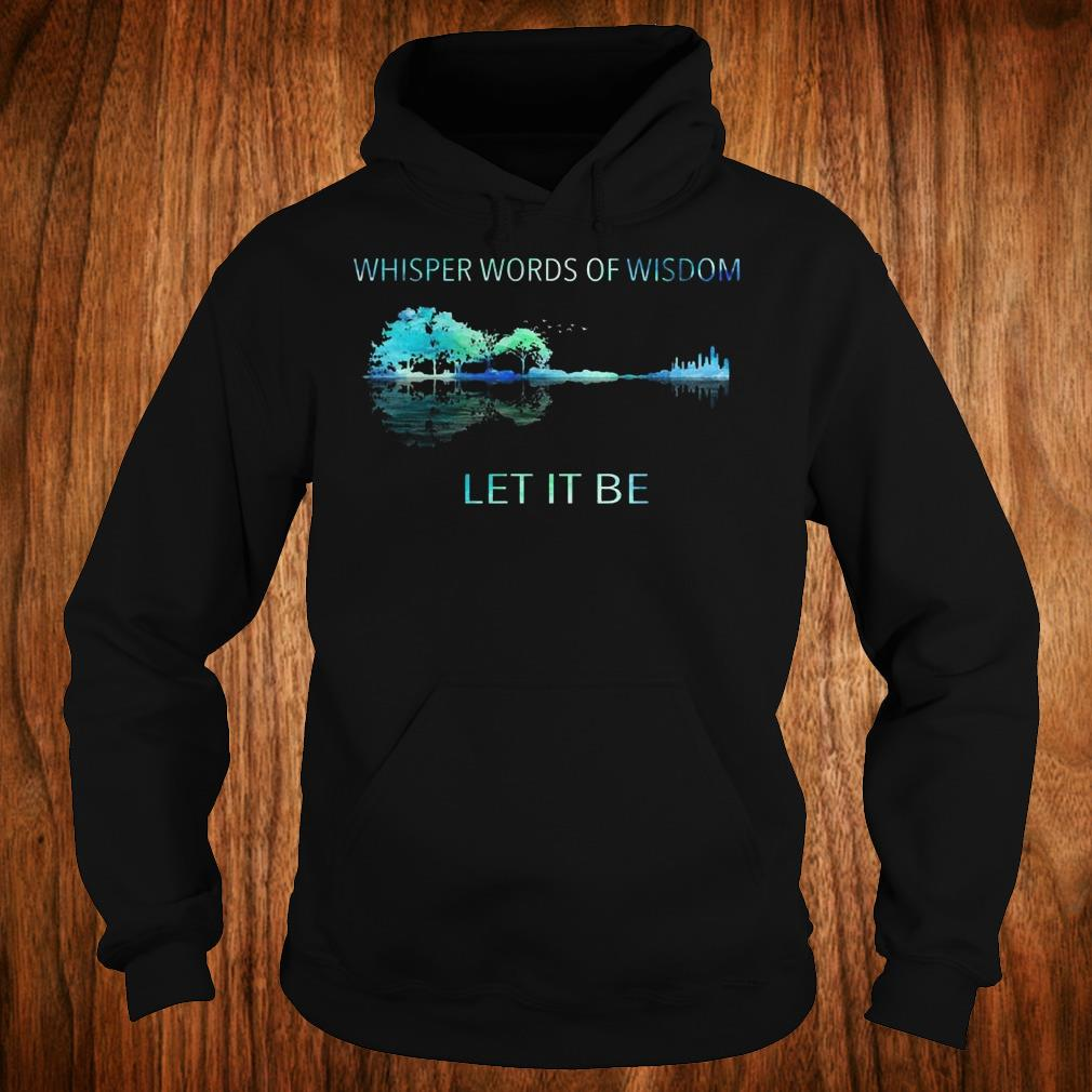 Original Whisper words of wisdom let it be shirt Hoodie
