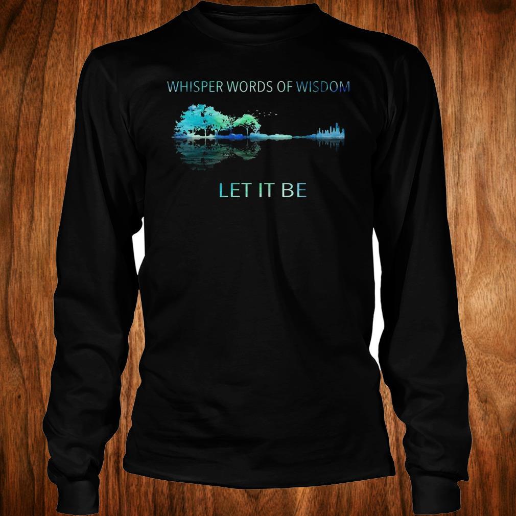 Original Whisper words of wisdom let it be shirt Longsleeve Tee Unisex
